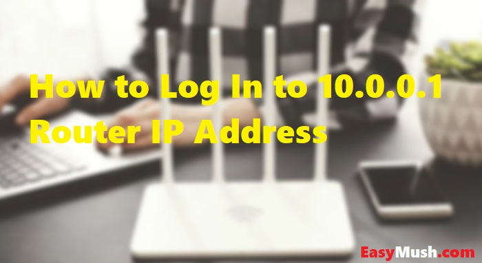 How to Log In to 10.0.0.1 Router IP Address