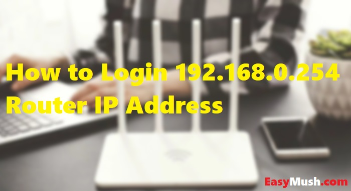 How to Login 192.168.0.254 Router IP Address